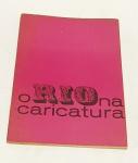 O RIO na caricatura. Rio de Janeiro: BN, 1965. 40 p.: il. p&b.; 24 cm x 17 cm. Aprox. 150 g. Assunto: Cidade do Rio de Janeiro. Idioma: português. Estado: Livro descolando na lombada. (CI: 15)