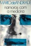 ANDRADE, Mário de. Namoros com a medicina. 3. Ed. Brasília, DF: INL, 1972. 130 p.; 22 x 15 cm. Aprox. 340 g. Assunto: Medicina. Idioma: Português. Estado: Livro com capa dura. (CI: 40)