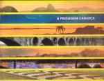 A PAISAGEM carioca. Rio de Janeiro: MAM, 2000. 244 p.: il. col.; 23 x 29 cm. Aprox. 1.400 g. Assunto: Rio de Janeiro-Paisagem. Idioma: Português. Estado: Livro em perfeito estado de visualização e leitura. (CI: 50)